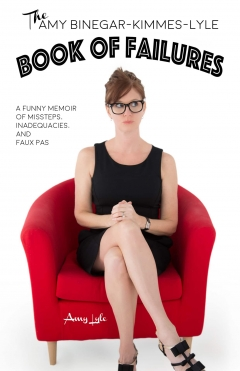 """Amy Lyle """"The Amy Binegar Kimmes Lyle Book of Failures"""""""
